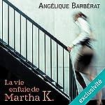 La vie enfuie de Martha K. | Angélique Barbérat