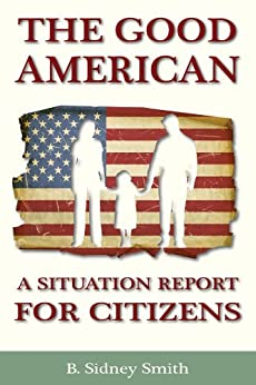 The Good American: A Situation Report for Citizens by [Smith, B. Sidney]