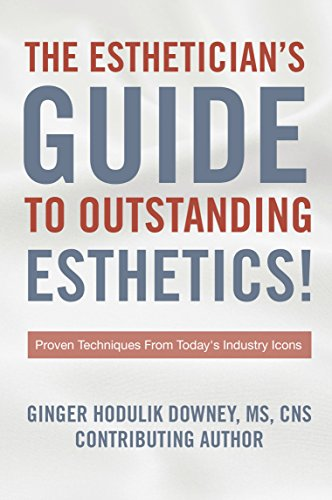 THE ESTHETICIAN'S GUIDE TO OUTSTANDING ESTHETICS!: Proven Techniques From Today's Industry Icons