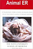 Animal ER : Extraordinary Stories of Hope and Healing from One of the World's Leading Veterinary Hospitals, Tufts University School of Veterinary Medicine Staff and Croke, Vicki, 0783890206