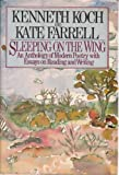 Sleeping on the Wing : An Anthology of Modern Poetry with Essays on Reading and Writing, Koch, Kenneth and Farrell, Kate, 0394509749
