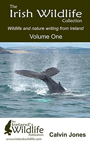 The Irish Wildlife Collection: Wildlife and nature writing from Ireland: Volume One