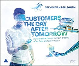 Descargar Customers The Day After Tomorrow: How To Attract Customers In A World Of Ai, Bots And Automation Epub Gratis