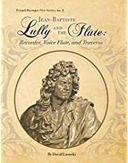 Jean-Baptiste Lully and the Flûte: Recorder, Voice Flute, and Traverso