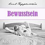 Bewusstsein (Art of Happiness) | Kurt Tepperwein