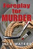Foreplay for Murder, Dick C. Waters, 1491081856