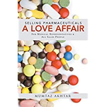 Selling Pharmaceuticals-A Love Affair: For Medical Representatives & All Sales People