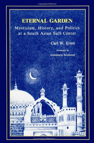 Eternal Garden: Mysticism, History, and Politics at a South Asian Sufi Center (SUNY series in Muslim Spirituality in Sou
