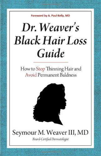 Download Dr. Weaver's Black Hair Loss Guide: How to Stop Thinning Hair and Avoid Permanent Baldness pdf