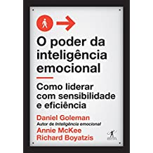 O poder da inteligência emocional: Como liderar com sensibilidade e eficiência