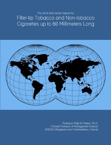 The 2018-2023 World Outlook for Filter-tip Tobacco and Non-tobacco Cigarettes up to (80 Mm Tip)