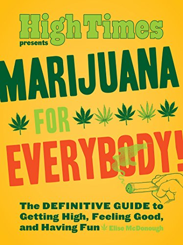 Marijuana for Everybody!: The DEFINITIVE GUIDE to Getting High, Feeling Good, and Having Fun by Elise McDonough book cover.
