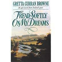 TREAD SOFTLY ON MY DREAMS : An Epic Novel From Ireland's Past  (Robert Emmet's Story) (The Liberty Trilogy Book 1)
