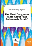 Never Sleep Again! the Most Dangerous Facts about the Andromeda Strain