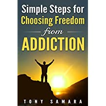Simple Steps for Choosing Freedom from Addiction: How Choosing Zen, Yoga, Spirituality, Satsang, Enlightenment, Self-Realisation & Self-Development, Leads to a Life of Gratitude & Loving Kindness.