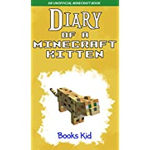 Diary of a Minecraft Kitten: An Unofficial Minecraft Book (Minecraft Diary Books and Wimpy Zombie Tales For Kids 6)
