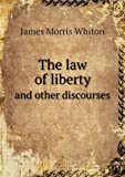 The Law of Liberty and Other Discourses, James Morris Whiton, 5518826486