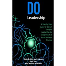 """Do Leadership: A Step by Step Guide to """"Doing"""" Thought Leadership for Solopreneurs & Small Business Owners"""