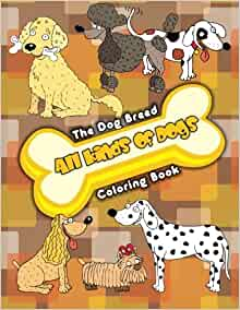 All Kinds Of Dogs The Dog Breed Coloring Book Super Fun Coloring Books For Kids Volume 53