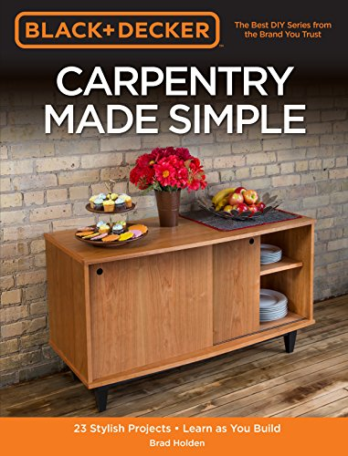 Book Cover: Black & Decker Carpentry Made Simple: 23 Stylish Projects - Learn as You Build