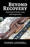 img - for Beyond Recovery: A Journey of Grace, Love, and Forgiveness book / textbook / text book