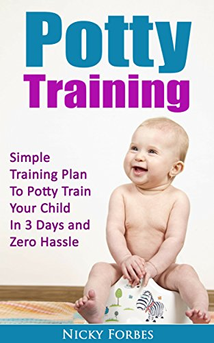 Potty Training: Simple Training Plan to Potty Train Your Child in 3 Days and Zero Hassle