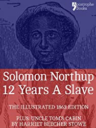 12 Years A Slave: True story of an African-American who was kidnapped in New York and sold into slavery - with bonus material: Uncle Tom's Cabin, by Harriet Beecher Stowe