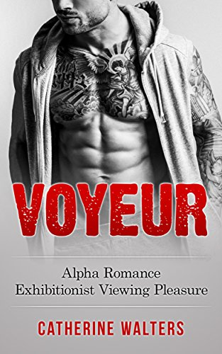 VOYEUR: Alpha Romance Exhibitionist Viewing Pleasure (Public, Alpha Male, Billionaire, Stepbrother, Short Story, Romance) (baby, espionage, new adult, military, romance)