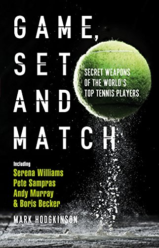 Game, Set and Match: Secret Weapons of the World's Top Tennis Players (Match Set Game)