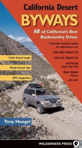 California Desert Byways: 68 of California's Best Backcountry Drives (Best Off Road Trails)