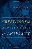 Creationism and Its Critics in Antiquity, David Sedley, 0520253647