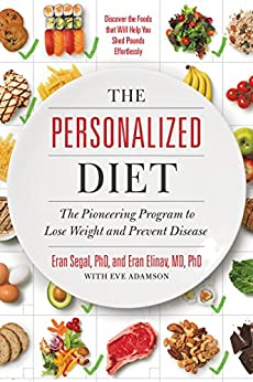 The Personalized Diet: The Pioneering Program to Lose Weight and Prevent Disease by [Segal, Eran, Elinav, Eran]