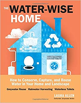 The Water Wise Home: How To Conserve, Capture, And Reuse Water In Your Home  And Landscape: Laura Allen: 0884399275979: Amazon.com: Books