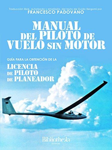 Descargar Libro Manual Del Piloto De Vuelo Sin Motor: Guía Para La Obtención De La Licencia De Piloto De Planeador Guido Enrico Bergomi