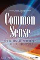 Common Sense: Get It, Use It, and Teach It in the Workplace Front Cover
