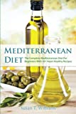 Mediterranean Diet: The Complete Mediterranean Diet For Beginners With 101 Heart Healthy Recipes