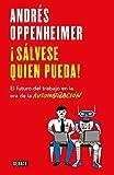 ¡Sálvese quien pueda!: El futuro del trabajo en la era de la automatización (Spanish Edition)