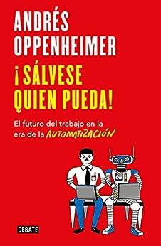 ¡Sálvese quien pueda!: El futuro del trabajo en la era de la automatización de [Oppenheimer, Andrés]