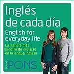 Inglés de cada día [Everyday English]: La manera más sencilla de iniciarse en la lengua inglesa    Pons Idiomas