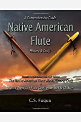 Native American Flute: A Comprehensive Guide ~ History & Craft Paperback