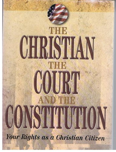 The Christian, the Court, and the Constitution: Your Rights as a Christian Citizen