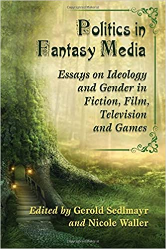Book Politics in Fantasy Media: Essays on Ideology and Gender in Fiction, Film, Television and Games
