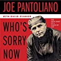 Who's Sorry Now: The True Story of a Stand-Up Guy Audiobook by Joe Pantoliano, David Evanier Narrated by Joe Pantoliano