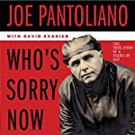 Who's Sorry Now: The True Story of a Stand-Up Guy | Joe Pantoliano,David Evanier