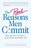 img - for The Real Reasons Men Commit: Why He Will - or Won't - Love, Honor and Marry You book / textbook / text book