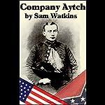 Company Aytch: A Side Show of the Big Show   Sam Watkins