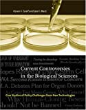 Current Controversies in the Biological Sciences: Case Studies of Policy Challenges from New Technologies (Basic Bioethics)