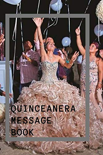 Quinceanera Message Book: Your Perfect Quinceanera Journal - Invitations Picture Party Perfect