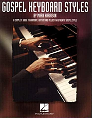 Gospel Keyboard Styles: A Complete Guide to Harmony, Rhythm and Melody in Authentic Gospel Style (Harrison Music Education - Complete Keyboard Music
