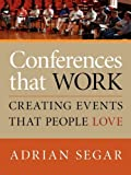 Conferences that Work, Adrian Segar, 1601459920